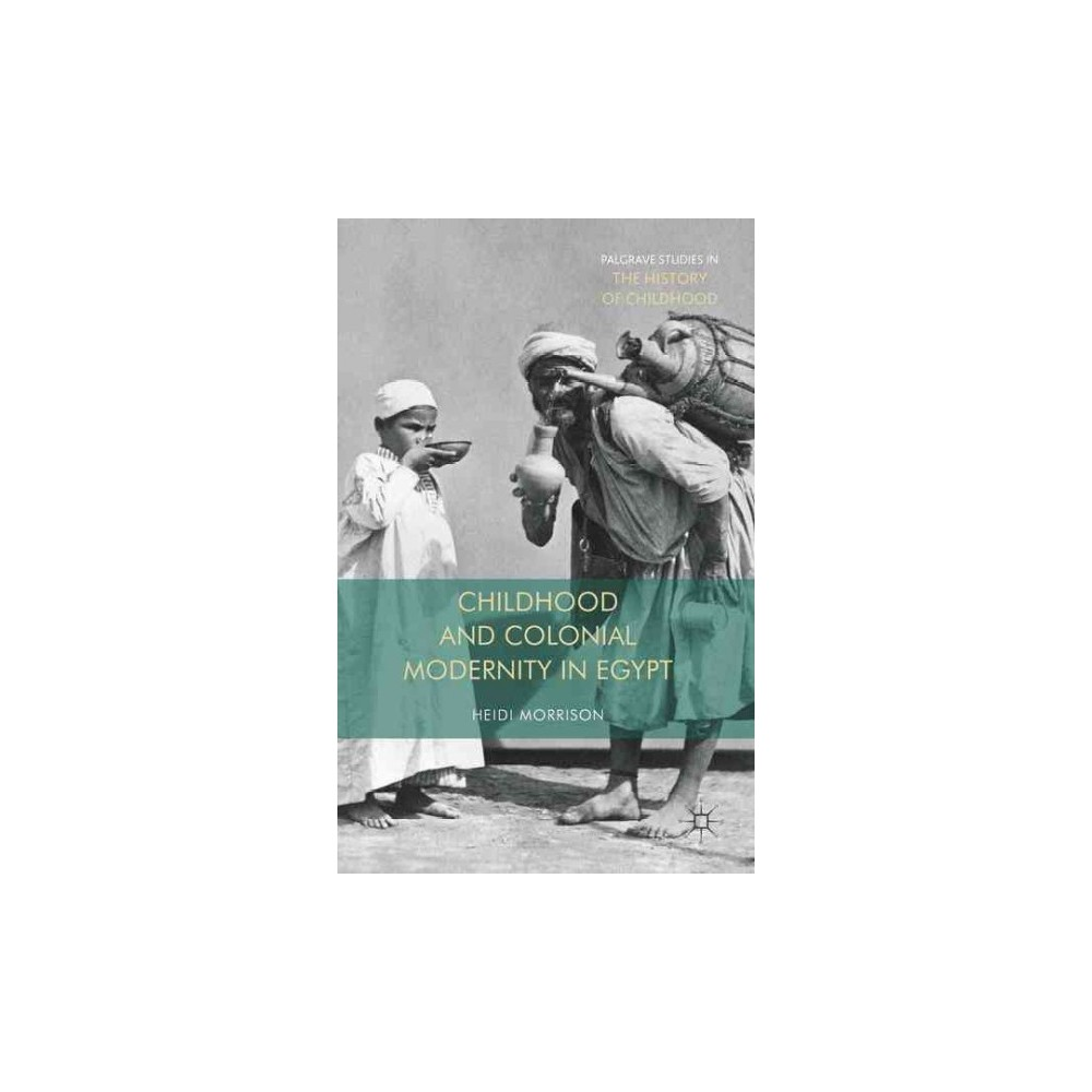 Childhood and Colonial Modernity in Egypt (Hardcover) (Heidi Morrison)