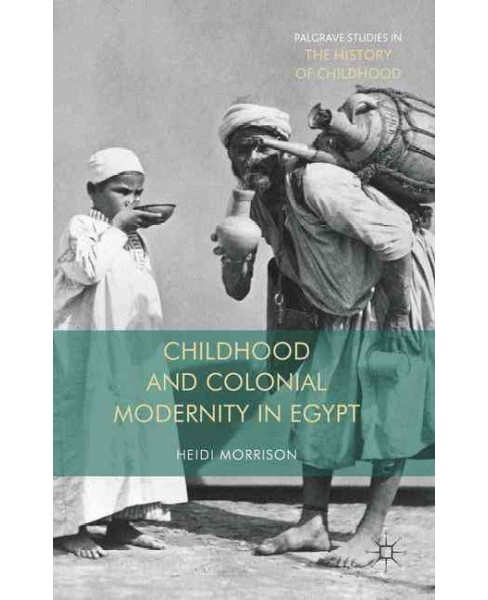 Childhood and Colonial Modernity in Egypt (Hardcover) (Heidi Morrison) - image 1 of 1