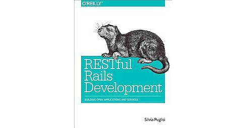 RESTful Rails Development : Building Open Applications and Services (Paperback) (Silvia Puglisi) - image 1 of 1