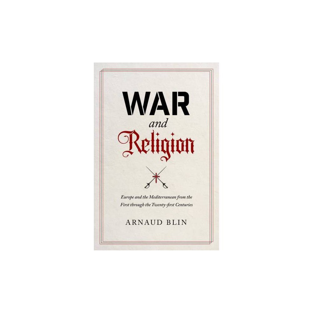 War and Religion : Europe and the Mediterranean from the First Through the Twenty-first Centuries