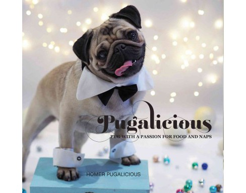 Pugalicious : Pug With a Passion for Food and Naps (Reprint) (Paperback) (Homer Pugalicious) - image 1 of 1