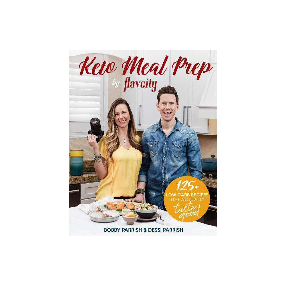 Keto Meal Prep by Flavcity - by Bobby Parrish & Dessi Parrish...