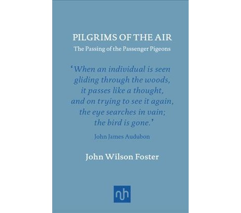 Pilgrims of the Air : The Passing of the Passenger Pigeons (Hardcover) (John Wilson Foster) - image 1 of 1