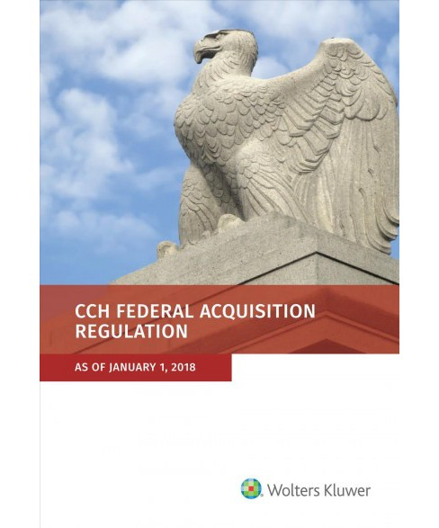 CCH Federal Acquisition Regulation : As of January 1, 2018 -  (Paperback) - image 1 of 1