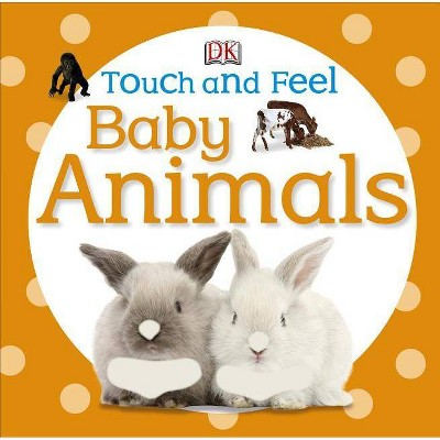 Touch and Feel Baby Animals - (DK Touch and Feel)(Board Book)