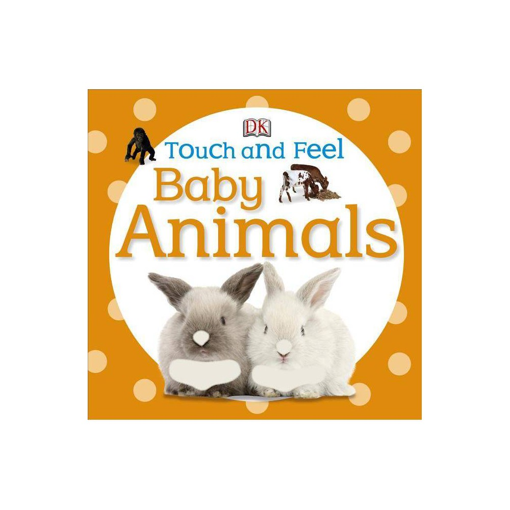 Touch And Feel Baby Animals Dk Touch And Feel Board Book