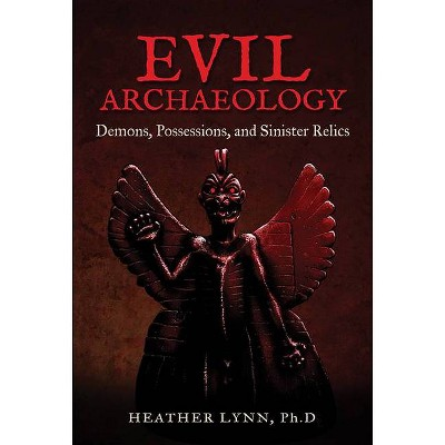 Evil Archaeology - by  Heather Lynn (Paperback)