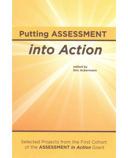 Putting Assessment into Action : Selected Projects from the First Cohort of the Assessment in Action - image 1 of 1