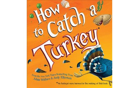 How to Catch a Turkey -  (How to Catch) by Adam Wallace (Hardcover) - image 1 of 1