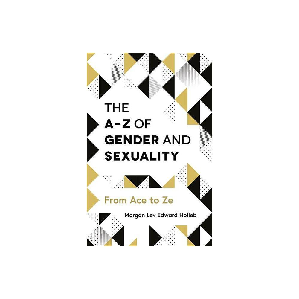 The A Z Of Gender And Sexuality By Morgan Lev Edward Holleb Paperback