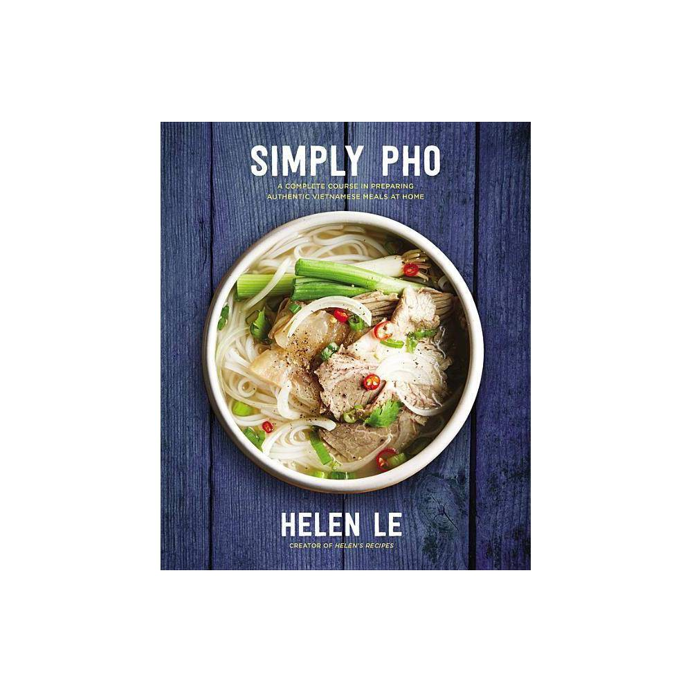 Simply Pho Simply By Helen Le Hardcover