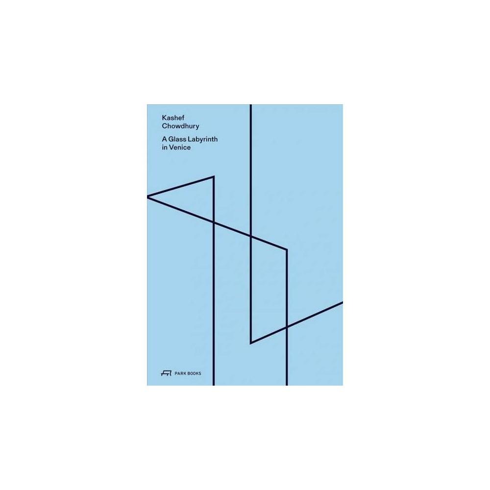 Glass Labyrinth in Venice - by Robert McCarter & Alejandro Aravena (Hardcover)