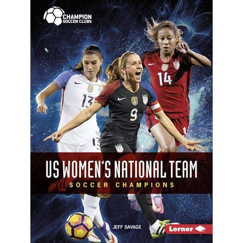 Us Women's National Team - (Champion Soccer Clubs) by  Jeff Savage (Paperback) - image 1 of 1