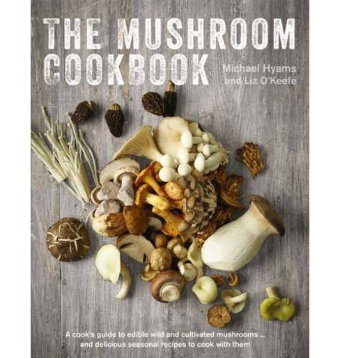 Mushroom Cookbook : A Guide to Edible Wild and Cultivated Mushrooms, and Delicious Seasonal Recipes to - image 1 of 1