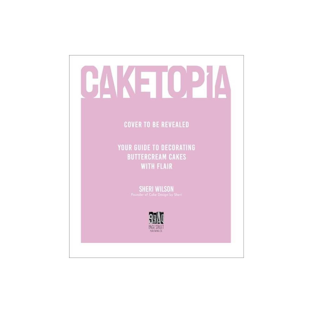 Caketopia By Sheri Wilson Hardcover