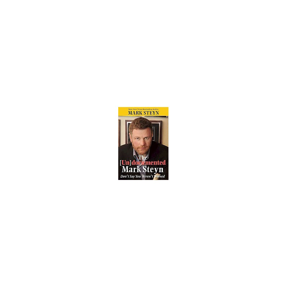 Undocumented Mark Steyn : Dont Say You Werent Warned (Hardcover)