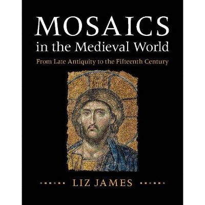 Mosaics in the Medieval World - by  Liz James (Hardcover)