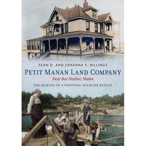 Petit Manan Land Company Near Bar Harbor, Maine - by  Sean D Billings & Johanna S Billings (Paperback) - image 1 of 1
