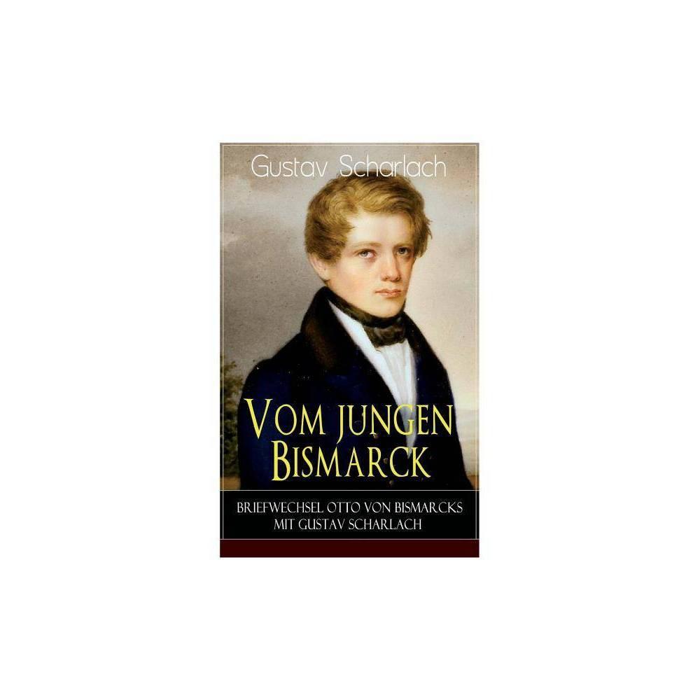 Vom Jungen Bismarck Briefwechsel Otto Von Bismarcks Mit Gustav Scharlach Paperback