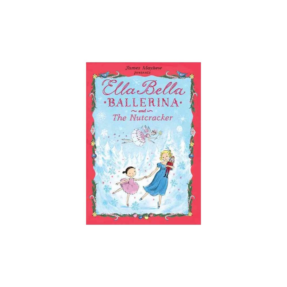 Ella Bella Ballerina and the Nutcracker - by James Mayhew (School And Library)