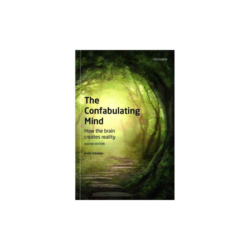 Confabulating Mind : How the Brain Creates Reality - by Armin Schnider (Paperback)