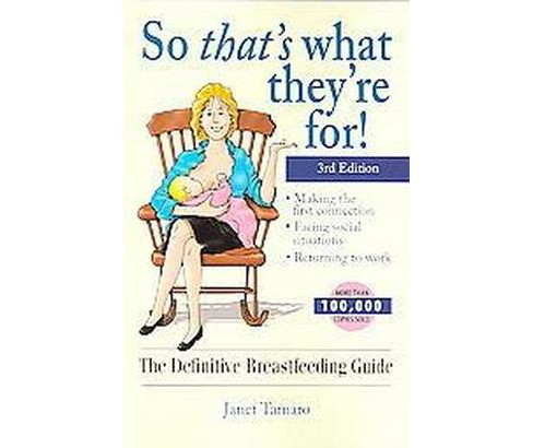 So That's What They're For! : The Definitive Breastfeeding Guide (Paperback) (Janet Tamaro) - image 1 of 1