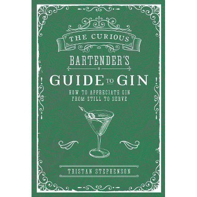 The Curious Bartender's Guide to Gin - by Tristan Stephenson (Hardcover)