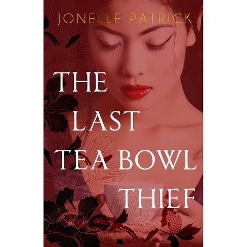 The Last Tea Bowl Thief - by  Jonelle Patrick (Paperback) - image 1 of 1