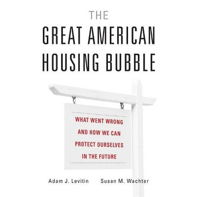 The Great American Housing Bubble - by Adam J Levitin & Susan M Wachter (Hardcover)