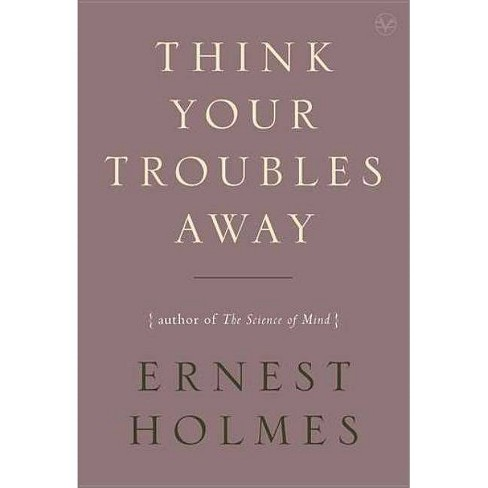 Think Your Troubles Away - by  Ernest Holmes (Paperback) - image 1 of 1