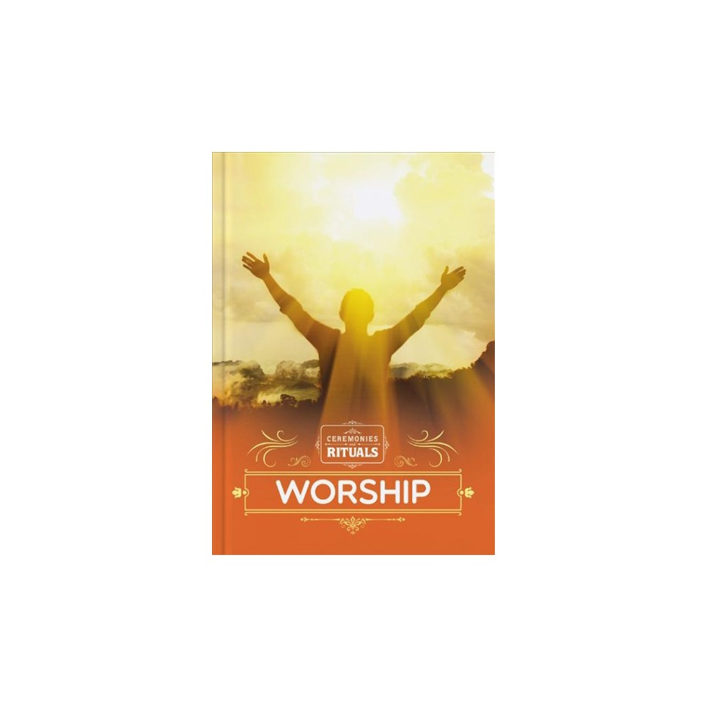 Worship - (Ceremonies and Rituals) by Joanna Brundle (Hardcover)