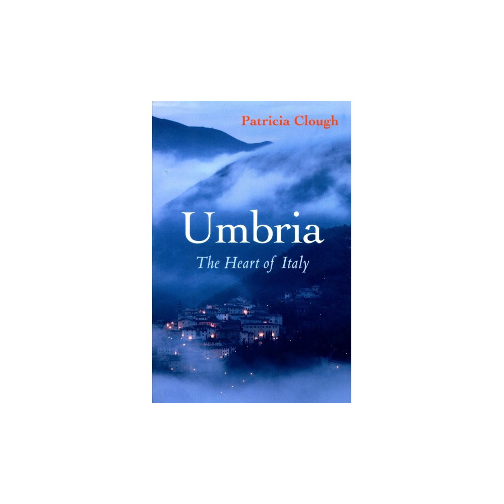 Umbria : The Heart of Italy - by Patricia Clough (Paperback)