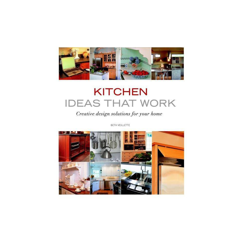 Kitchen Ideas That Work - (Taunton's Ideas That Work) by Beth Veilette (Paperback) Kitchens are more than where we cook a meal and wash dishes. It's where our day begins and ends, where family gathers for conversation, homework, and snacks, and where we entertain friends. With the prominence of this space in both our homes and our lives it's no wonder that kitchen remodeling is the number one home improvement project. In Kitchen Ideas that Work, kitchen designer Beth Veillette gives you professional design advice for kitchens and budgets from small to large. Throughout the book you'll find design options for all components found in the kitchen as well as how to successfully combine them to create a great kitchen. A wide range of styles, materials, and layouts are featured in hundreds of photos that provide fresh ideas for everything from the floor material to wall color, lighting to seating, and appliances to window treatments.
