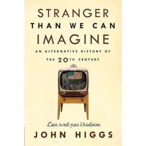 Stranger Than We Can Imagine - by  John Higgs (Paperback) - image 1 of 1