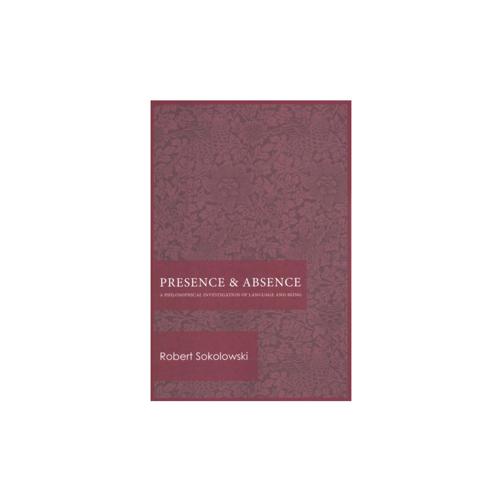 Presence and Absence : A Philosophical Investigation of Language and Being (Paperback) (Robert