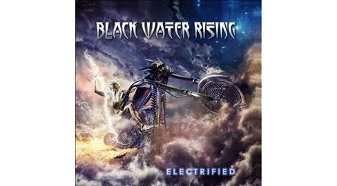 Black Water Rising - Electrified (CD) - image 1 of 1