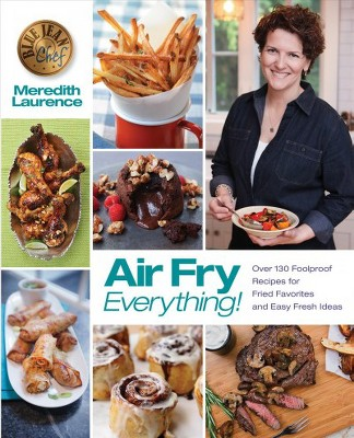 Air Fry Everything! : Over 130 Foolproof Recipes for Fried Favorites and Easy Fresh Ideas (Paperback)