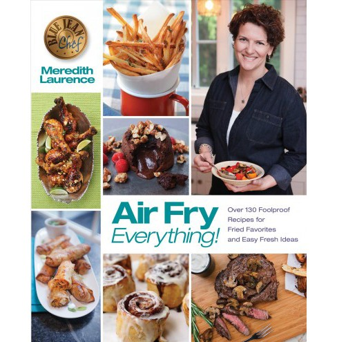 Air Fry Everything! : Over 130 Foolproof Recipes for Fried Favorites and Easy Fresh Ideas (Paperback) - image 1 of 1