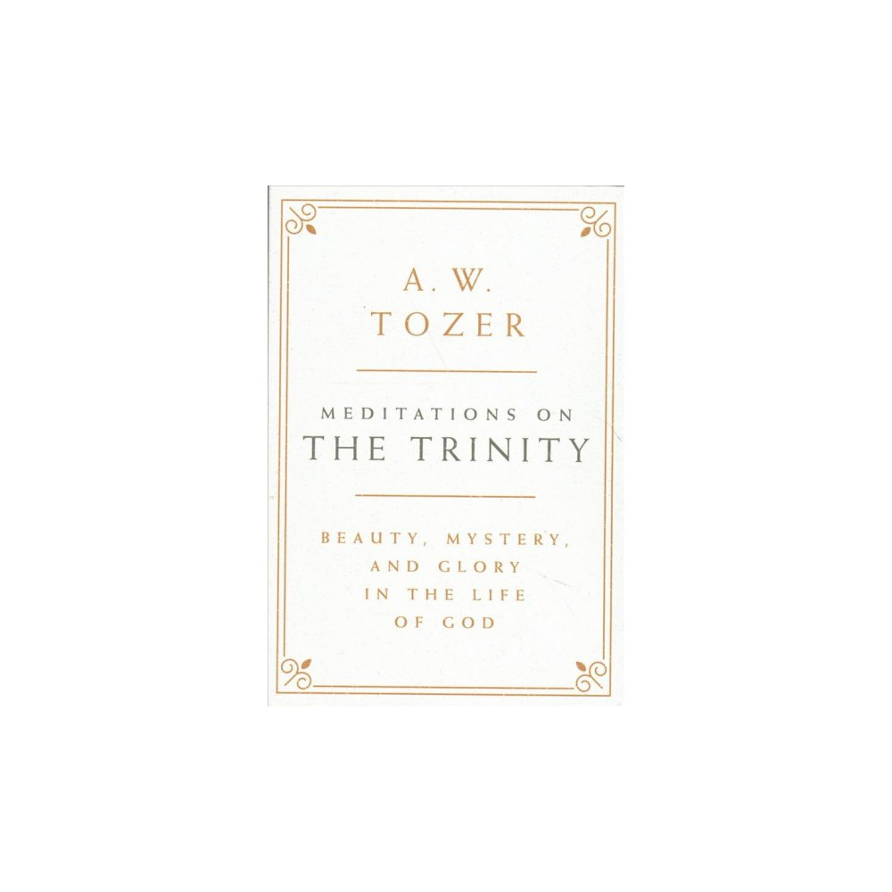 Meditations on the Trinity : Beauty, Mystery, and Glory in the Life of God (Hardcover) (A. W. Tozer)