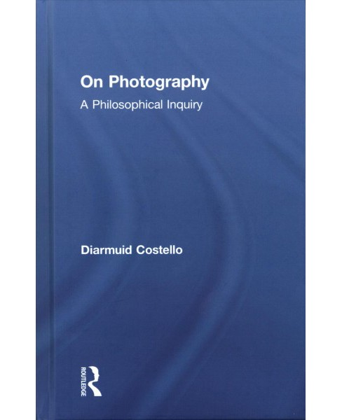 On Photography : A Philosophical Inquiry (Hardcover) (Diarmuid Costello) - image 1 of 1