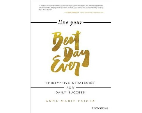 Live Your Best Day Ever : Thirty-Five Strategies for Daily Success (Hardcover) (Anne-Marie Faiola) - image 1 of 1