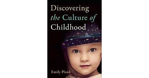 Discovering the Culture of Childhood (Paperback) (Emily Plank) - image 1 of 1