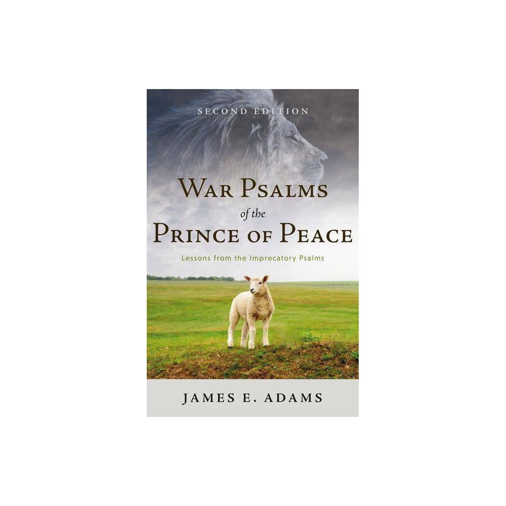 War Psalms Of The Prince Of Peace Lessons From The Imprecatory Psalms Second Edition By James E Adams Paperback
