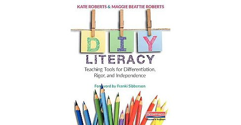 Diy Literacy : Teaching Tools for Differentiation, Rigor, and Independence (Paperback) (Kate Roberts & - image 1 of 1