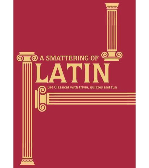 Smattering of Latin : Get Classical With Trivia, Quizzes and Fun (Bilingual) (Hardcover) (Simon R. H. - image 1 of 1