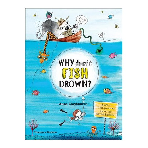 Why Dont Fish Drown And Other Vital Questions About The Animal