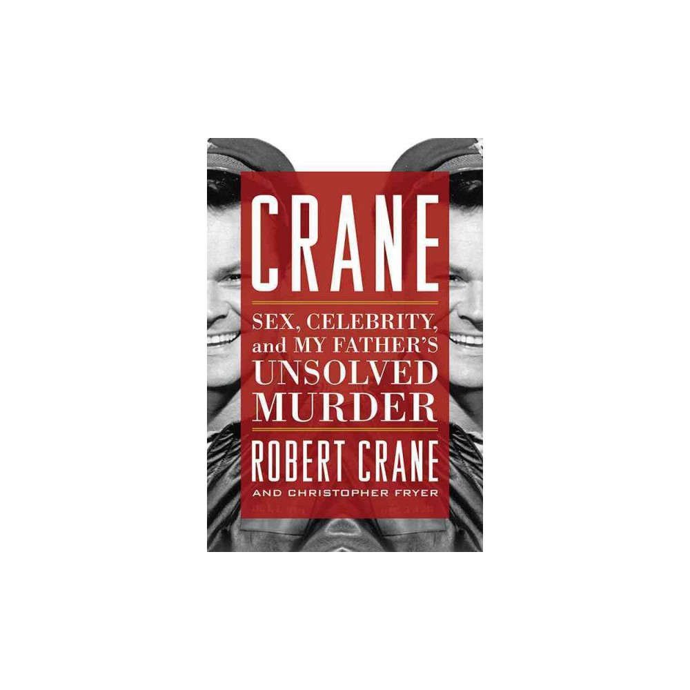 Crane : Sex, Celebrity, and My Father's Unsolved Murder (Reprint) (Paperback) (Robert Crane &