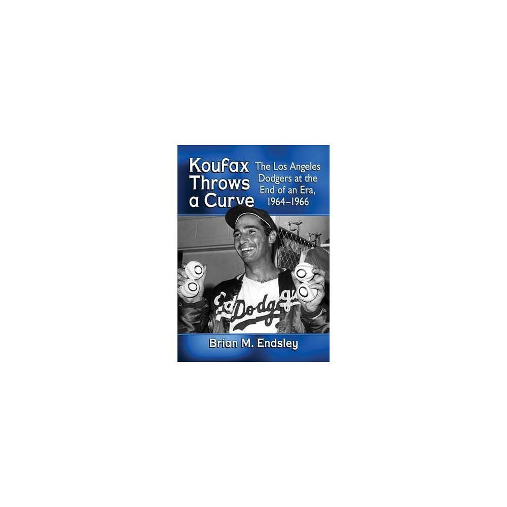 Koufax Throws a Curve : The Los Angeles Dodgers at the End of an Era, 1964-1966 - (Paperback)