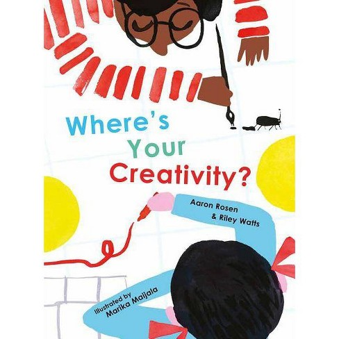 Where's Your Creativity? - by  Aaron Rosen & Riley Watts (Hardcover) - image 1 of 1