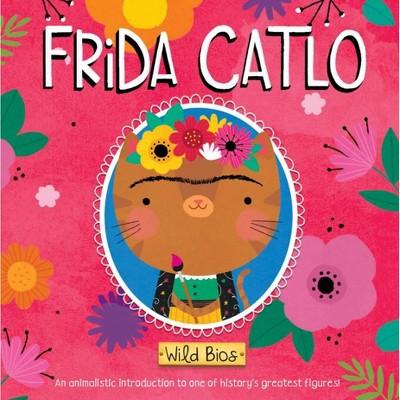 Wild Bios: Frida Catlo - (Wild BIOS) by  Courtney Acampora & Maggie Fischer (Board Book)